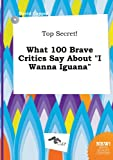 img - for Top Secret! What 100 Brave Critics Say about