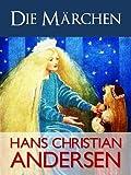 ANDERSENS M�RCHEN | DIE M�RCHEN VON HANS CHRISTIAN ANDERSEN  [ILLUSTRIERTE] (Gesamtausgabe Hans Christian Andersen | Hans Christian Andersens S�mtliche Werke 1)