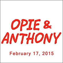 Opie & Anthony, Nikki Glaser and Larry King, February 17, 2015  by Opie & Anthony Narrated by Opie & Anthony
