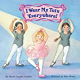 I Wear My Tutu Everywhere! (Reading Railroad Books) (0448408775) by Wendy Cheyette Lewison