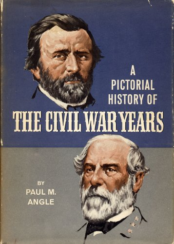 A Pictorial History of the Civil War Years First Edition, PAUL M. ANGLE