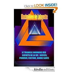 3IÈME EDITION : LE TRIANGLE ANUNNAKI DES SECRETS DE LA VIE: SUCCES, POUVOIR, FORTUNE, BONNE SANTE (French Edition)