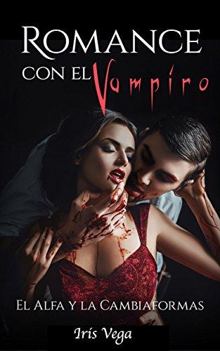 Romance Paranormal con el Vampiro: El Alfa y la Cambiaformas (Novela Romántica y Erótica en Español: Paranormal o Sobrenatural nº 1)