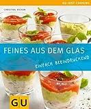 Feines aus dem Glas: Einfach beeindruckend: Einfach beeindruckend - Just Cooking - Christina Richon