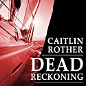 Dead Reckoning Audiobook by Caitlin Rother Narrated by Julie McKay