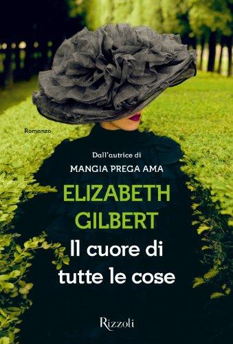 Elizabeth Gilbert - Il cuore di tutte le cose (Scala stranieri) (Italian Edition)