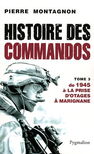Histoires des Commandos : Tome 3, De 1945 à la prise d'otages à Marignane