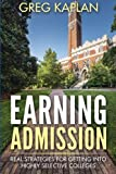 img - for Earning Admission: Real Strategies for Getting into Highly Selective Colleges book / textbook / text book