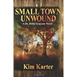 Small Town Unwound: A Dr Delta Grayson Novel ~ Kim Karter