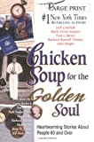 Chicken Soup for the Golden Soul: Heartwarming Stories for People 60 and Over (Chicken Soup for the Soul)