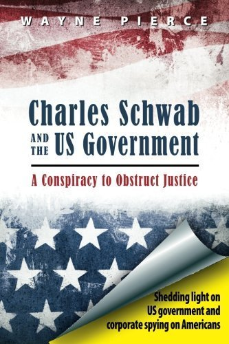 charles-schwab-the-us-government-a-conspiracy-to-obstruct-justice-by-pierce-wayne-m-2013-paperback