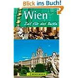 Reiseführer Wien - Zeit für das Beste: Prater, Stephansdom, Zentralfriedhof, Hundertwasserhaus sowie zahlreiche...