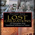 Lost Civilizations: 10 Societies That Vanished without a Trace (       UNABRIDGED) by Michael Rank Narrated by Kevin Pierce