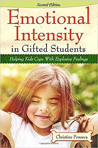 Emotional Intensity in Gifted Students: Helping Kids Cope with Explosive Feelings (2nd ed.) written by Christine Fonseca