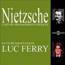Nietzsche: L'œuvre philosophique expliquée Discours Auteur(s) : Luc Ferry Narrateur(s) : Luc Ferry