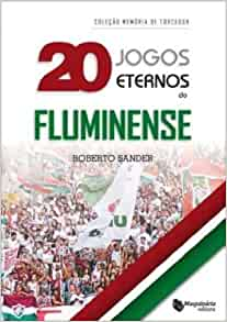 20 Jogos Eternos do Fluminense: Roberto Sander: 9788562063473: Amazon