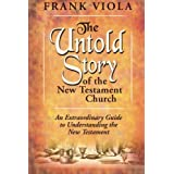 "Untold Story of the New Testament Church: An Extraordinary Guide to Understanding the New Testamentvon ""Frank Viola"""