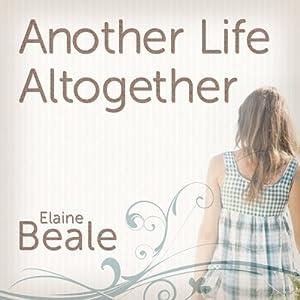 Another Life Altogether: A Novel | [Elaine Beale]