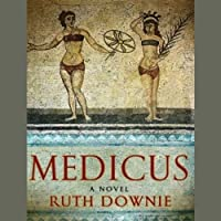 Medicus: A Novel of the Roman Empire (       UNABRIDGED) by Ruth Downie Narrated by Simon Vance
