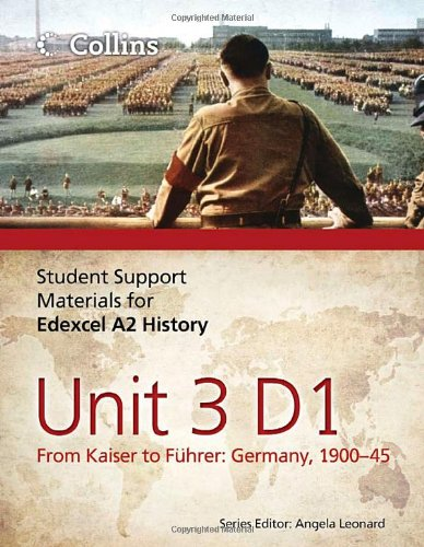 Edexcel A2 Unit 3 Option D1: From Kaiser to Führer: Germany 1900-45 (Student Support Materials for History)