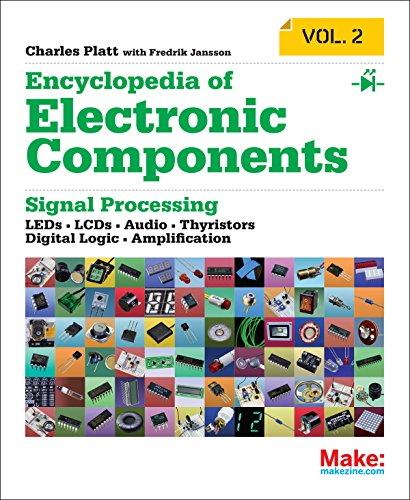 Encyclopedia of Electronic Components Volume 2: LEDs, LCDs, Audio, Thyristors, Digital Logic, and Amplification by Maker Media, Inc