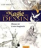echange, troc Cliff Wright - La magie du dessin : Donnez vie à votre imaginaire