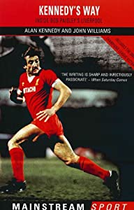 Inside Bob Paisley's Liverpool: Kennedy's Way (Mainstream Sport) by Mainstream Digital