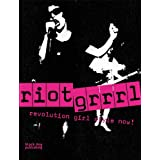 Riot Grrrl: Revolution Girl Style Now!by Nadine Monem