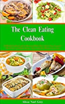 The Clean Eating Cookbook: 101 Amazing Whole Food Salad, Soup, Casserole, Slow Cooker And Skillet Recipes Inspired