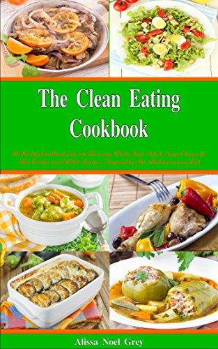 The Clean Eating Cookbook: 101 Amazing Whole Food Salad, Soup, Casserole, Slow Cooker and Skillet Recipes Inspired by The Mediterranean Diet (Free Gift) (Healthy Eating and Weight Loss Diets) (Slow Cooker Clean Eating compare prices)