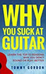 Why You Suck at Guitar: Learn the Top...