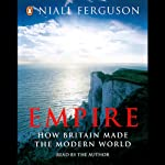 Empire: The Rise and Demise of the British World Order | Niall Ferguson
