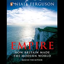 Empire: The Rise and Demise of the British World Order Audiobook by Niall Ferguson Narrated by Niall Ferguson