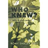 Who Knew?: A Continuation of You Never Know: A Memoirby Phd Romy Shiller