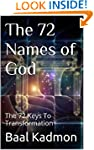 The 72 Names of God: The 72 Keys To T...
