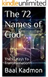 The 72 Names of God: The 72 Keys To Transformation (Sacred Names Book 1)