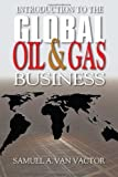 img - for Introduction to the Global Oil and Gas Business by Van Vactor, Samuel (2010) Hardcover book / textbook / text book
