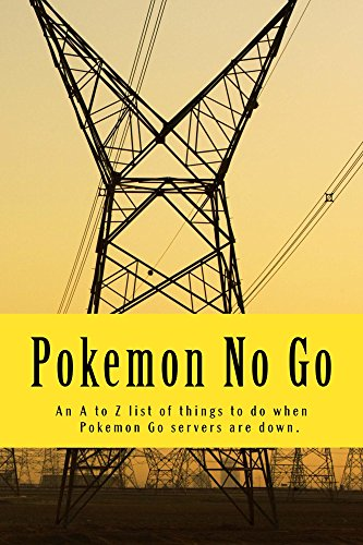 Pokemon No Go: An A to Z list of things to do when Pokemon servers are down