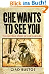 Che Wants to See You: The Untold Stor...