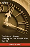The Literary Digest History of the World War, Vol. VI (in ten volumes, illustrated): Compiled from Original and Contemporary Sources: American, ... German Revolution - March 1918 - September by Francis W. Halsey