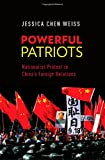 Powerful Patriots: Nationalist Protest in Chinas Foreign Relations