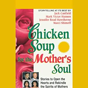Chicken Soup for the Mother's Soul: Stories to Open the Hearts and Rekindle the Spirits of Mothers | [Marci Shimoff, Jack Canfield, Mark Victor Hansen, Jennifer Read Hawthorne]