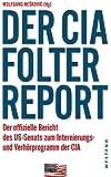 Der CIA-Folterreport: Der offizielle Bericht des US-Senats zum Internierungs- und Verh�rprogramm der CIA