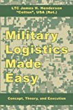 Military Logistics Made Easy: Concept, Theory, and Execution