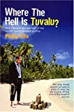 Where The Hell Is Tuvalu?: How I became the law man of the world's fourth-smallest country Philip Ells
