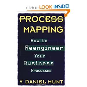 Process Mapping: How to Reengineer Your Business Processes V. Daniel Hunt