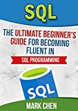 SQL: The Ultimate Beginner's Guide for Becoming Fluent in SQL Programming (Learn It Today)