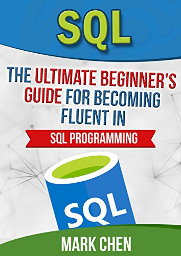 SQL: The Ultimate Beginner's Guide for Becoming Fluent in SQL Programming by Mark Chen ebook deal