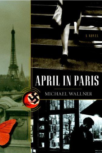 April in Paris: A Novel, MICHAEL WALLNER