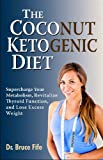 Coconut Ketogenic Diet: Supercharge Your Metabolism, Revitalize Thyroid Function & Lose Excess Weight